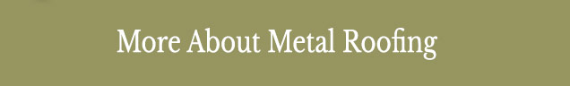 learn more about metal roofing